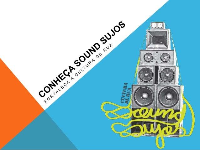 """Nasce em 2012 com os produtores culturais Jeferson Glauber e Marcos """"Feijão"""" o Sound Sujos, com o intuito de ocupar locais..."""