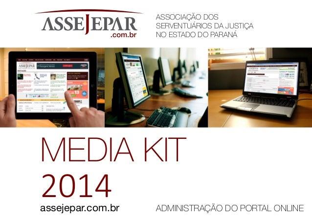 ASSOCIAÇÃO DOS SERVENTUÁRIOS DA JUSTIÇA NO ESTADO DO PARANÁ MEDIA KIT 2014 ADMINISTRAÇÃO DO PORTAL ONLINEassejepar.com.br