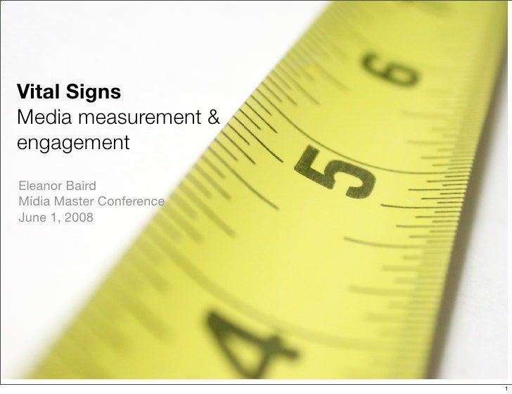 Vital Signs Media measurement & engagement Eleanor Baird Mídia Master Conference June 1, 2008                             ...