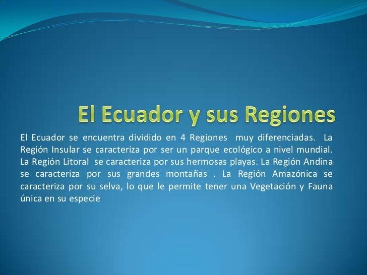 El Ecuador y sus Regiones<br />El Ecuador se encuentra dividido en 4 Regiones  muy diferenciadas.  La Región Insular se ca...