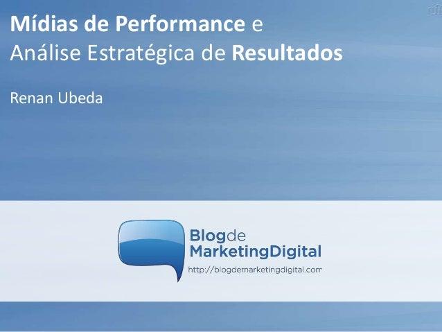 Mídias de Performance e Análise Estratégica de Resultados Renan Ubeda