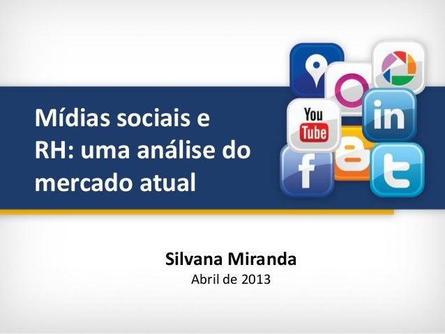Mídias sociais eRH: uma análise domercado atualSilvana MirandaAbril de 2013