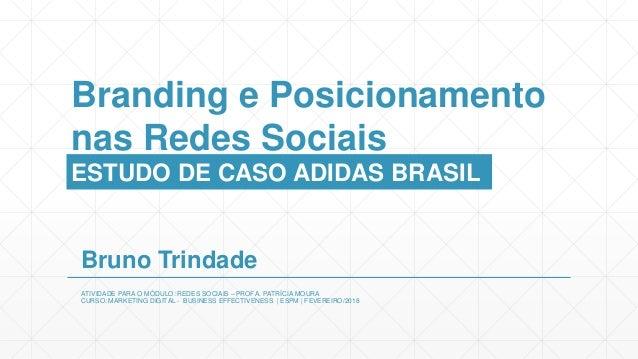 Branding e Posicionamento nas Redes Sociais ESTUDO DE CASO ADIDAS BRASIL Bruno Trindade ATIVIDADE PARA O MÓDULO: REDES SOC...