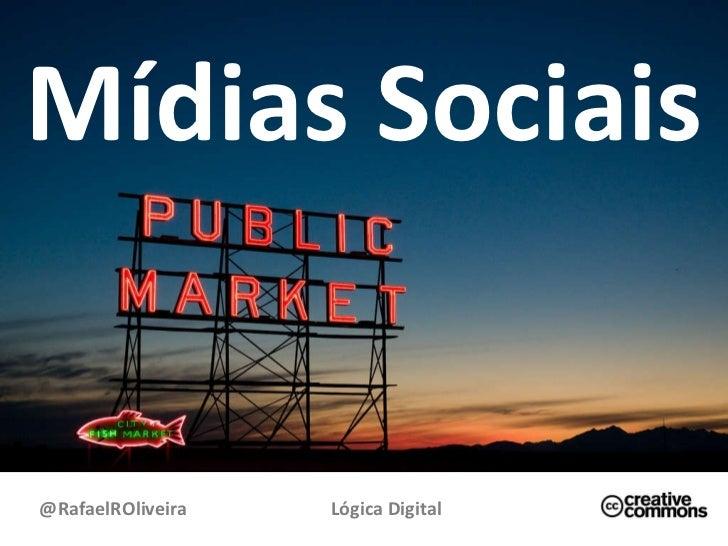 Mídias Sociais @RafaelROliveira Lógica Digital
