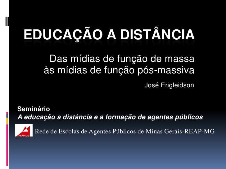 EDUCAÇÃO A DISTÂNCIA        Das mídias de função de massa       às mídias de função pós-massiva                           ...