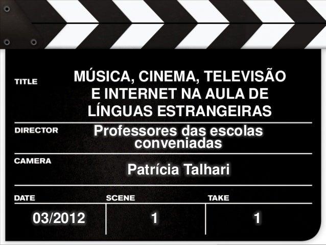 >> 0 >> 1 >> 2 >> 3 >> 4 >>ptalhari@positivo.com.br Professores das escolas conveniadas 03/2012 MÚSICA, CINEMA, TELEVISÃO ...