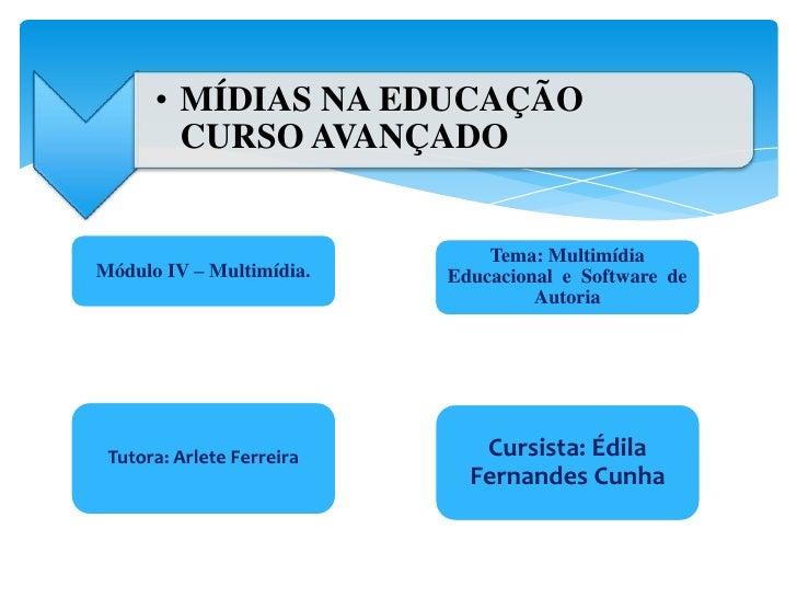 • MÍDIAS NA EDUCAÇÃO        CURSO AVANÇADO                               Tema: MultimídiaMódulo IV – Multimídia.    Educac...