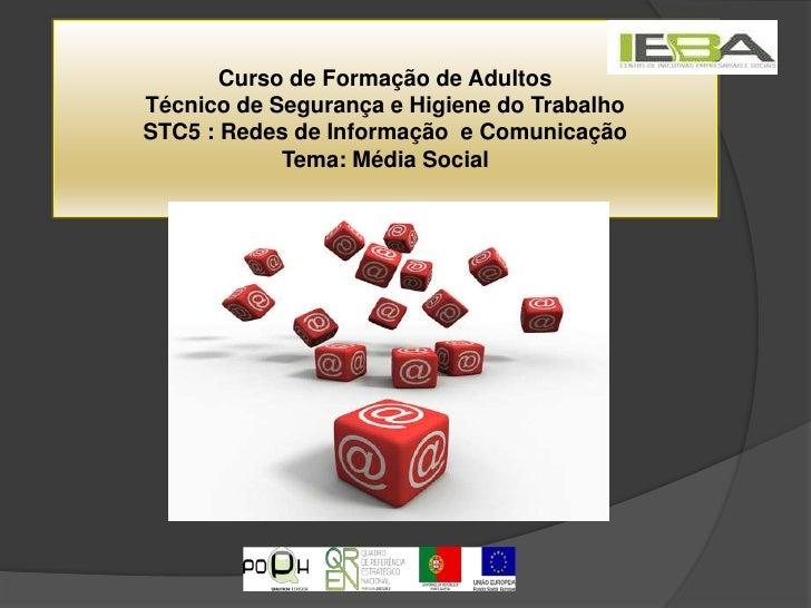 Curso de Formação de AdultosTécnico de Segurança e Higiene do TrabalhoSTC5 : Redes de Informação  e Comunicação Tema: Médi...