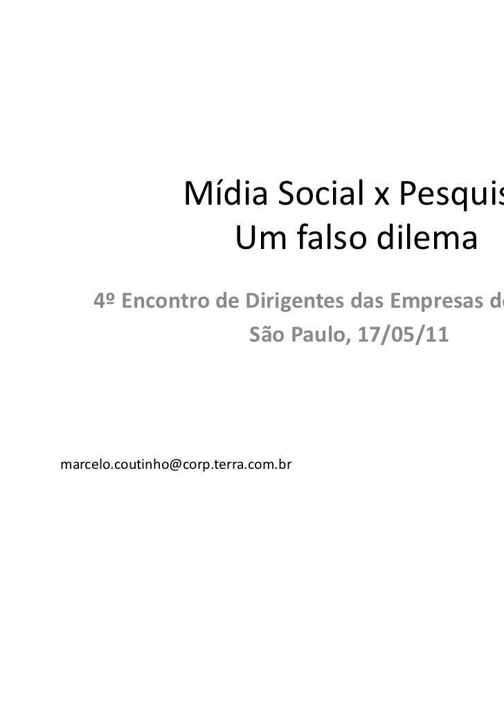 Mídia Social x Pesquisa                    Um falso dilema    4º Encontro de Dirigentes das Empresas de Pesquisa          ...