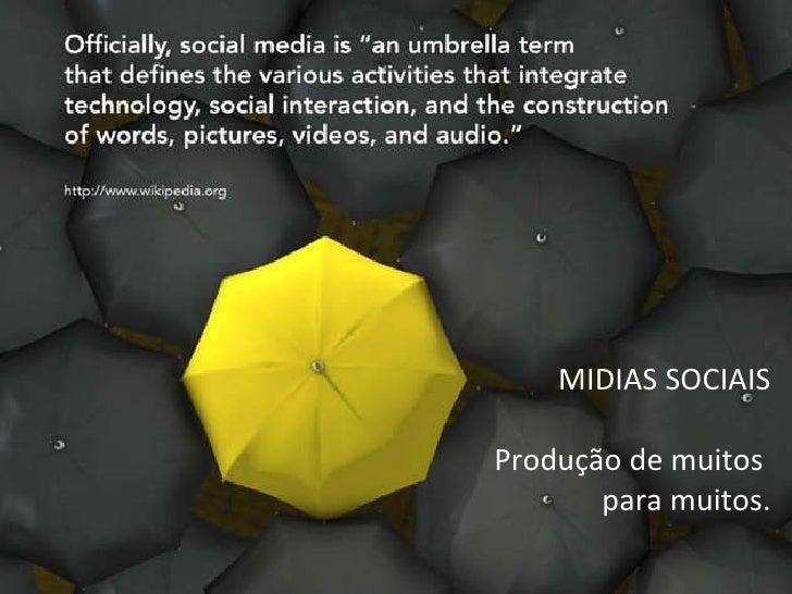 MIDIAS SOCIAIS Produção de muitos  para muitos.