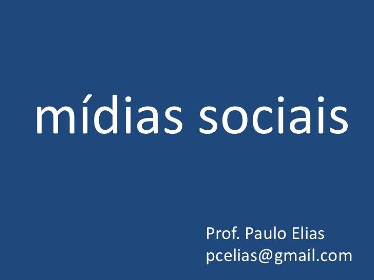 mídias sociais       Prof. Paulo Elias       pcelias@gmail.com