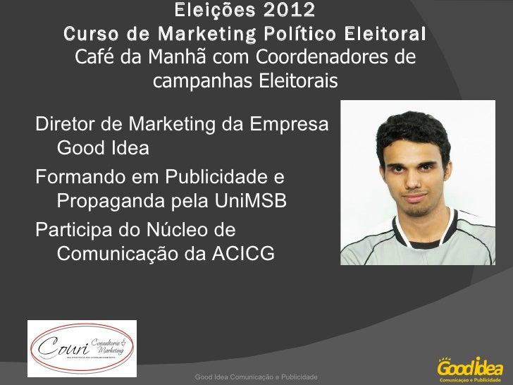 Eleições 2012  Curso de Marketing Político Eleitoral   Café da Manhã com Coordenadores de           campanhas EleitoraisDi...