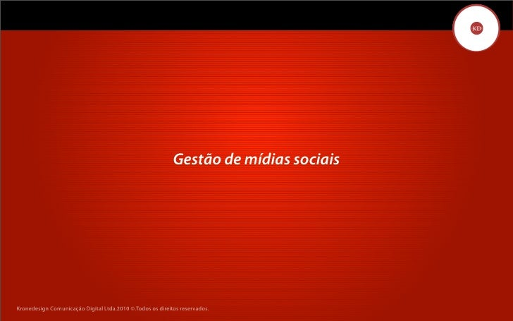 Gestão de mídias sociais     Kronedesign Comunicação DigitalDigital Ltda.2010 ©.Todos os direitos reservados.        Krone...