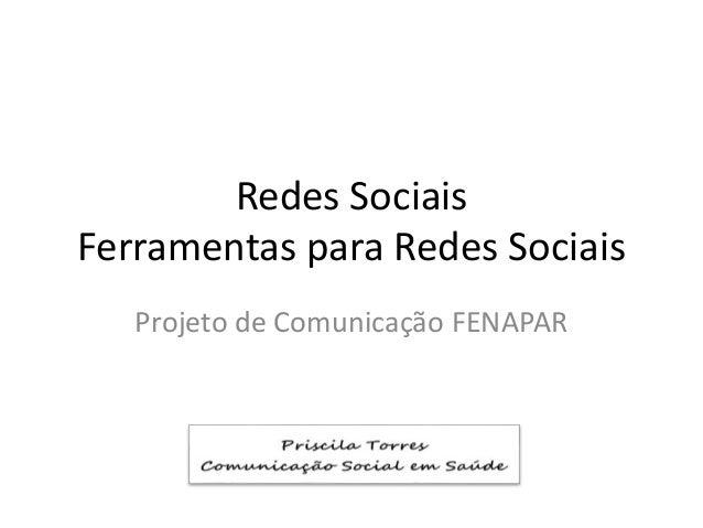 Redes Sociais Ferramentas para Redes Sociais Projeto de Comunicação FENAPAR