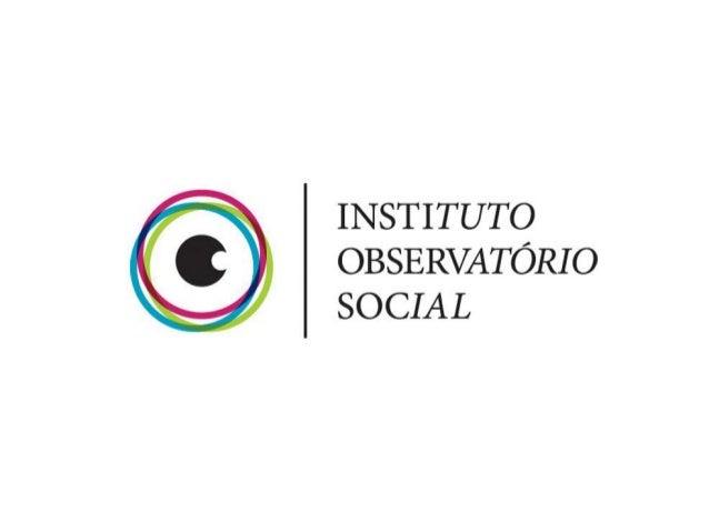 Esta apresentação já está disponível em: www.slideshare.net/observatorio_social www.facebook.com/InstitutoObservatorioSoci...