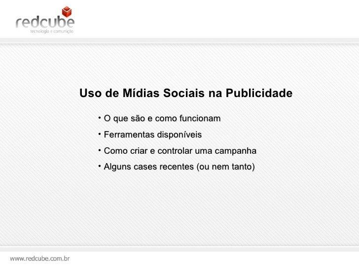Uso de Mídias Sociais na Publicidade <ul><li>O que são e como funcionam </li></ul><ul><li>Ferramentas disponíveis </li></u...