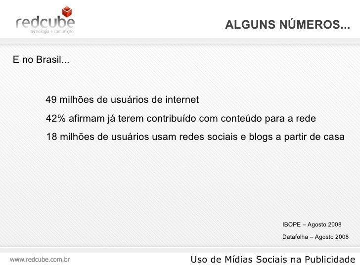 ALGUNS NÚMEROS... Uso de Mídias Sociais na Publicidade E no Brasil... 49 milhões de usuários de internet 42% afirmam já te...
