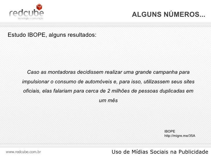 ALGUNS NÚMEROS... Uso de Mídias Sociais na Publicidade Estudo IBOPE, alguns resultados: IBOPE http://migre.me/35A Caso as ...