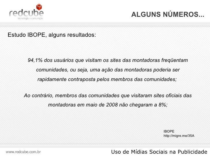 ALGUNS NÚMEROS... Uso de Mídias Sociais na Publicidade Estudo IBOPE, alguns resultados: IBOPE http://migre.me/35A 94,1% do...
