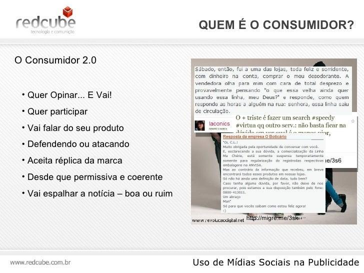 QUEM É O CONSUMIDOR? Uso de Mídias Sociais na Publicidade O Consumidor 2.0 <ul><li>Quer Opinar... E Vai! </li></ul><ul><li...