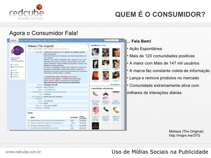 QUEM É O CONSUMIDOR? Uso de Mídias Sociais na Publicidade Agora o Consumidor Fala! <ul><li>... Fala Bem! </li></ul><ul><li...