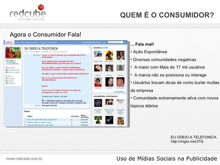 QUEM É O CONSUMIDOR? Uso de Mídias Sociais na Publicidade Agora o Consumidor Fala! <ul><li>... Fala mal! </li></ul><ul><li...