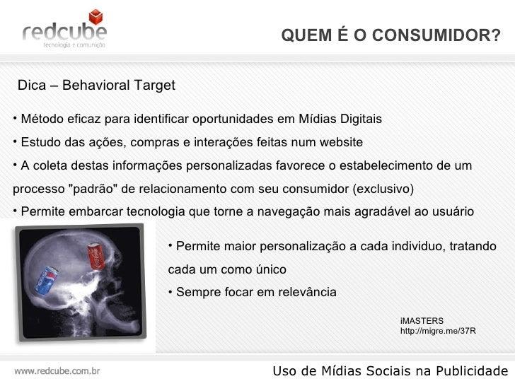 QUEM É O CONSUMIDOR? Uso de Mídias Sociais na Publicidade Dica – Behavioral Target <ul><li>Método eficaz para identificar ...