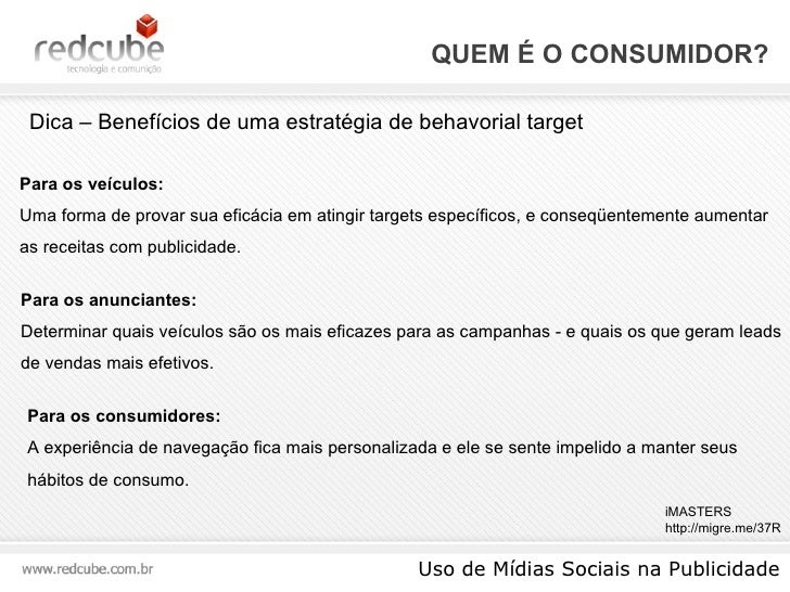 QUEM É O CONSUMIDOR? Uso de Mídias Sociais na Publicidade Dica – Benefícios de uma estratégia de behavorial target Para os...