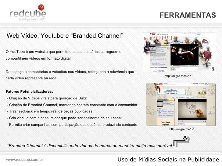 """FERRAMENTAS Uso de Mídias Sociais na Publicidade Web Vídeo, Youtube e """"Branded Channel"""" O YouTube é um website que permite..."""