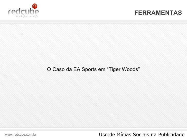 """FERRAMENTAS Uso de Mídias Sociais na Publicidade O Caso da EA Sports em """"Tiger Woods"""""""