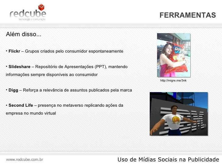 FERRAMENTAS Uso de Mídias Sociais na Publicidade Além disso...  <ul><li>Flickr  – Grupos criados pelo consumidor espontane...