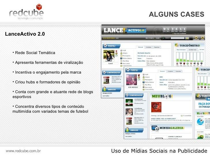 ALGUNS CASES Uso de Mídias Sociais na Publicidade <ul><li>Rede Social Temática </li></ul><ul><li>Apresenta ferramentas de ...