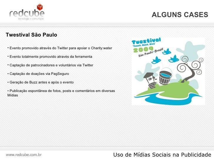 ALGUNS CASES Uso de Mídias Sociais na Publicidade <ul><li>Evento promovido através do Twitter para apoiar o Charity:water ...