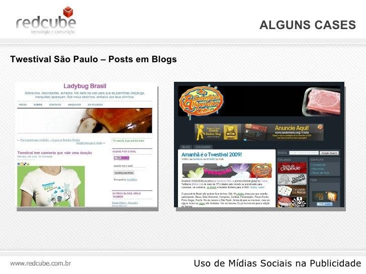 ALGUNS CASES Uso de Mídias Sociais na Publicidade Twestival São Paulo – Posts em Blogs