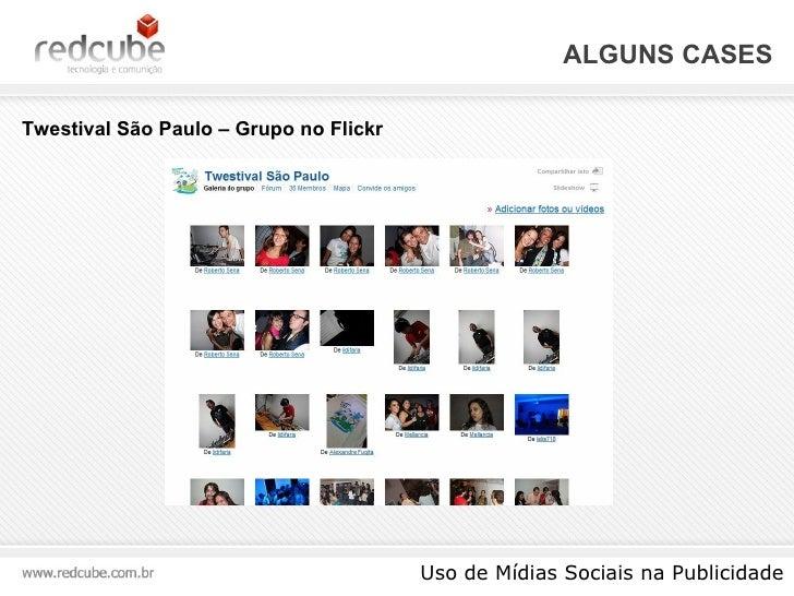 ALGUNS CASES Uso de Mídias Sociais na Publicidade Twestival São Paulo – Grupo no Flickr