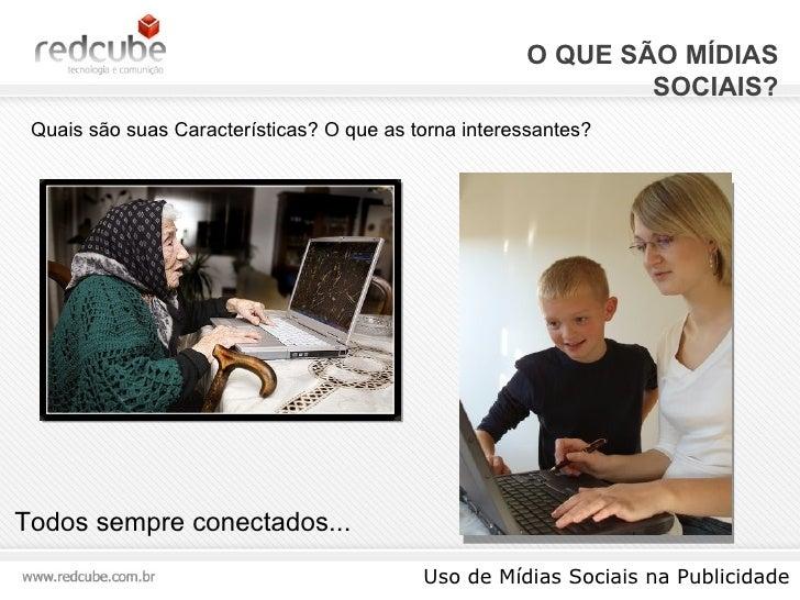 O QUE SÃO MÍDIAS SOCIAIS? Uso de Mídias Sociais na Publicidade Quais são suas Características? O que as torna interessante...