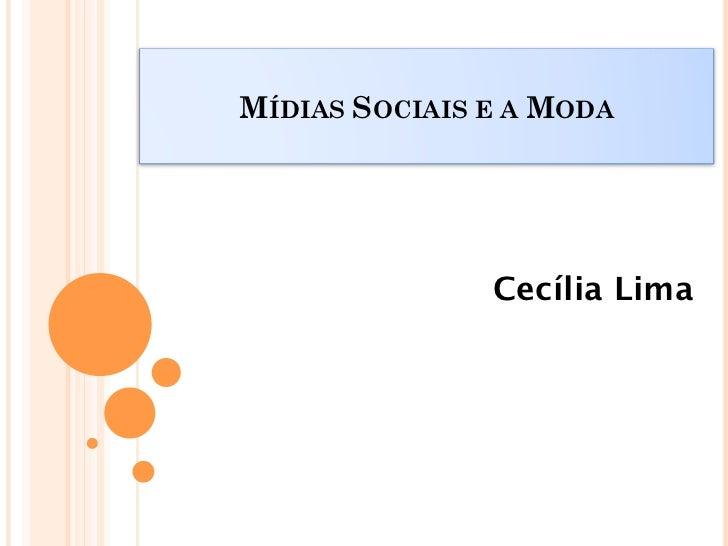 MÍDIAS SOCIAIS E A MODA               Cecília Lima