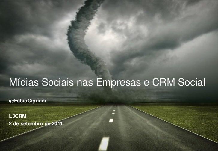Mídias Sociais nas Empresas e CRM Social@FabioCiprianiL3CRM2 de setembro de 2011