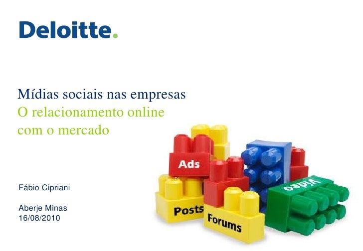 Mídias sociais nas empresas O relacionamento online com o mercado   Fábio Cipriani  Aberje Minas 16/08/2010
