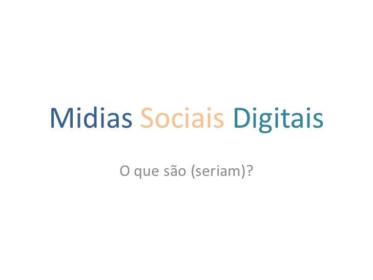 MidiasSociaisDigitais<br />O que são (seriam)?<br />