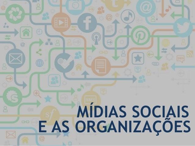 MÍDIAS SOCIAIS  E AS ORGANIZAÇÕES