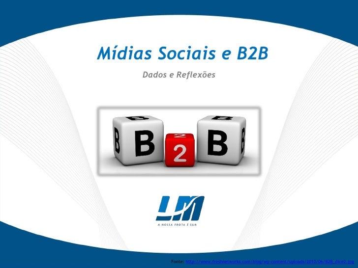Mídias Sociais e B2B     Dados e Reflexões           Fonte: http://www.freshnetworks.com/blog/wp-content/uploads/2010/06/B...