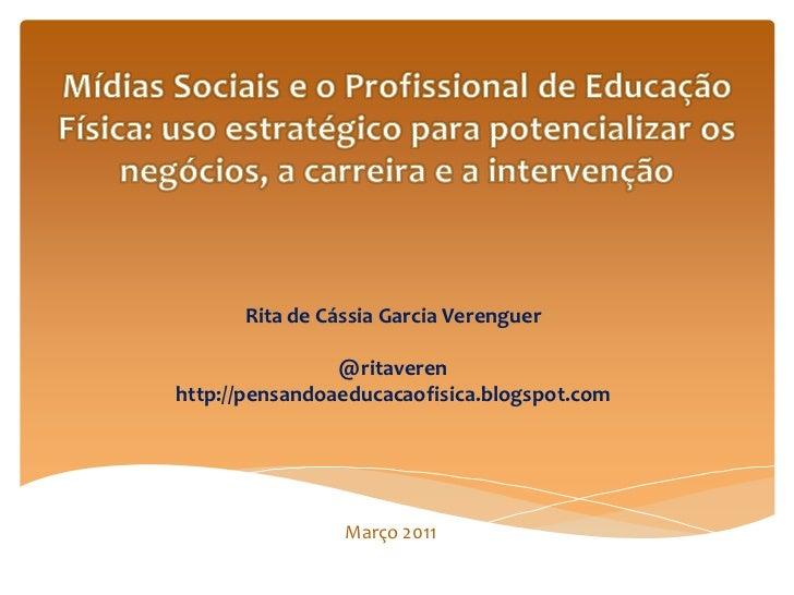 Rita de Cássia Garcia Verenguer                @ritaverenhttp://pensandoaeducacaofisica.blogspot.com                Março ...