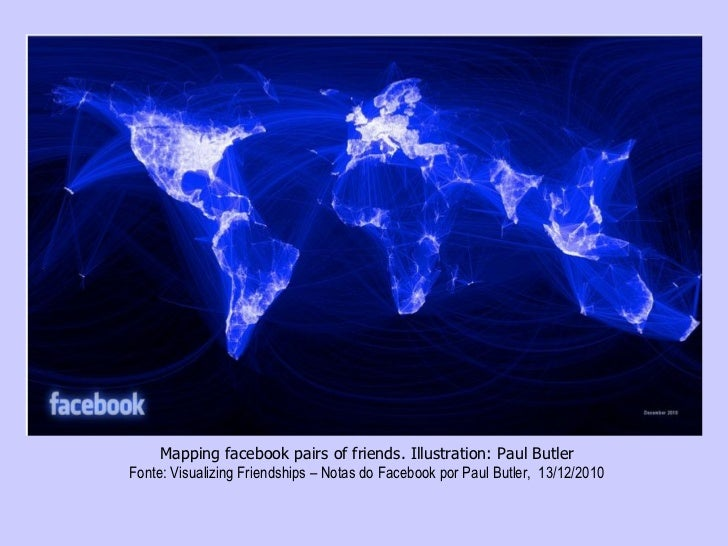 Mapping facebook pairs of friends. Illustration: Paul Butler Fonte:  Visualizing Friendships – Notas do Facebook   por  Pa...