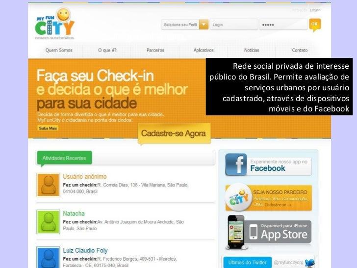 Rede social lançada Rede social privada de interesse público do Brasil. Permite avaliação de serviços urbanos por usuário ...