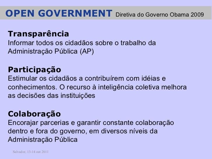 Salvador, 13-14 out 2011 Transparência Informar todos os cidadãos sobre o trabalho da Administração Pública (AP) Participa...