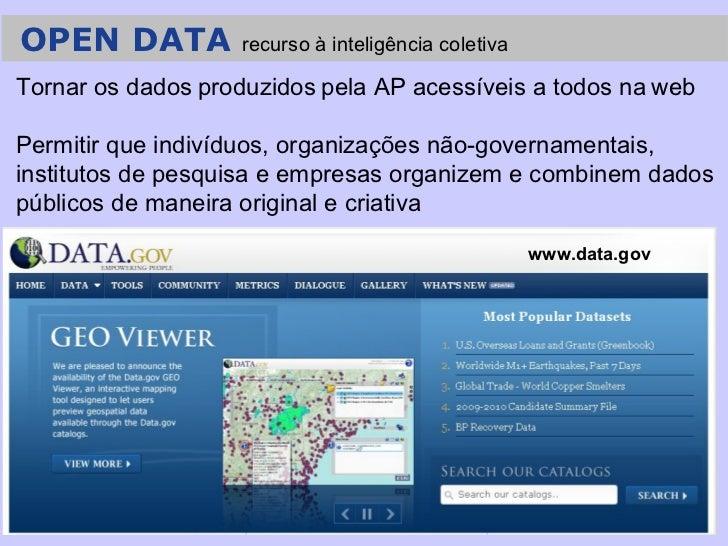 Salvador, 13-14 out 2011 OPEN DATA  recurso à inteligência coletiva Tornar os dados   produzidos   pela AP acessíveis a to...
