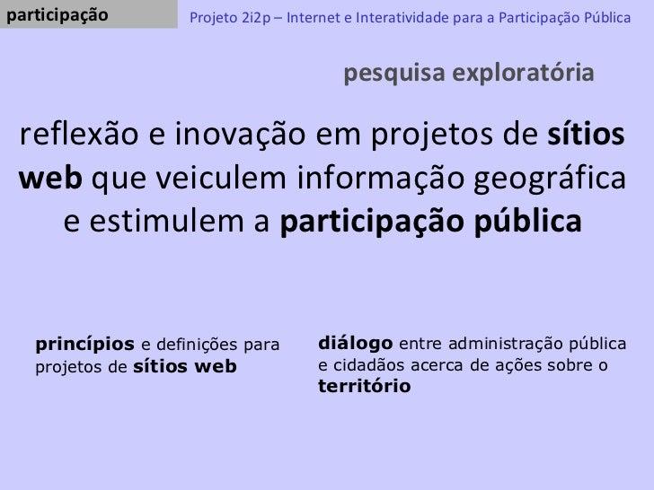 pesquisa exploratória Projeto 2i2p – Internet e Interatividade para a Participação Pública reflexão e inovação em projetos...