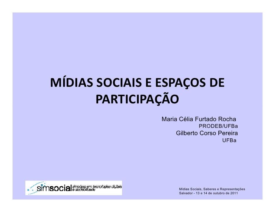 MÍDIAS SOCIAIS E ESPAÇOS DE       PARTICIPAÇÃO                 Maria Célia Furtado Rocha                                 P...