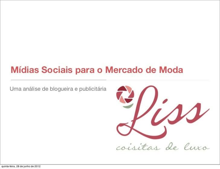 Mídias Sociais para o Mercado de Moda      Uma análise de blogueira e publicitáriaquinta-feira, 28 de junho de 2012